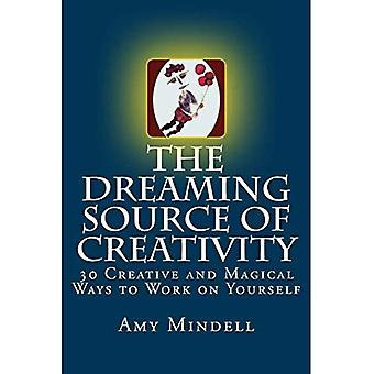 The Dreaming Source of Creativity: 30 Creative and� Magical Ways to Work on Yourself