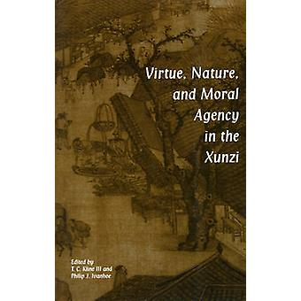 Virtue Nature and Moral Agency in the Xunzi by Edited by Philip J Ivanhoe & Edited by T C Kline