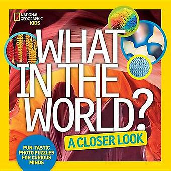 What in the World - A Closer Look - Fun-Tastic Photo Puzzles for Curiou