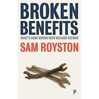 Broken benefits - What's gone wrong with welfare reform by Sam Royston
