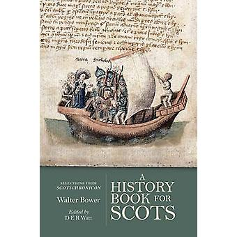 A History Book for Scots - Selections from the Scotichronicon by Walte
