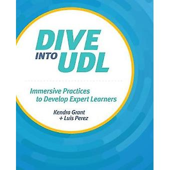 Dive into UDL - Immersive Practices to Develop Expert Learners by Kend
