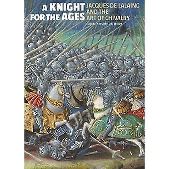 Een ridder voor de leeftijden - Jacques de Lalaing en de kunst van ridderlijkheid door