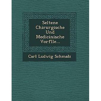 Seltene Chirurgische Und Medicinische Vorflle... by Schmalz & Carl Ludwig