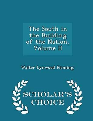 The South in the Building of the Nation Volume II  Scholars Choice Edition by Fleming & Walter Lynwood