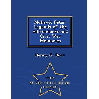 Mohawk Peter Legends of the Adirondacks and Civil War Memories  War College Series by Dorr & Henry G.