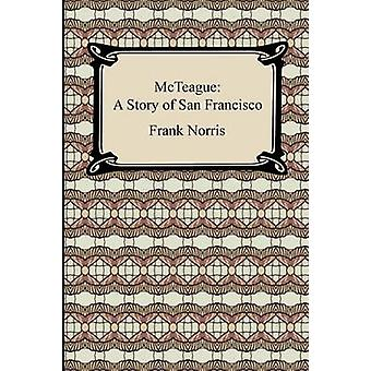 McTeague A Story of San Francisco by Norris & Frank