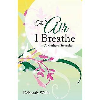 O ar que eu respiro um lutas de mães por Wells & Deborah