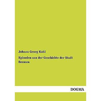 Episoden Aus Der Geschichte Der Stadt Bremen door Kohl & Johann Georg