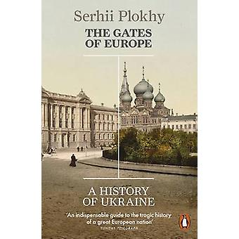 The Gates of Europe - A History of Ukraine by Serhii Plokhy - 97801419