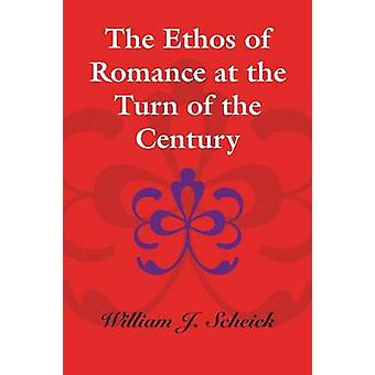 The Ethos of Romance at the Turn of the Century by William J. Scheick
