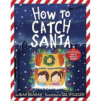 How to Catch Santa by Jean Reagan - Lee Wildish - 9780553498394 Book
