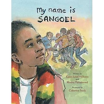 My Name is Sangoel by Karen Lynn Williams - Khadra Mohammed - Catheri
