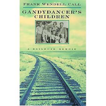 Les enfants de gandydancer-A Railroad Memoir par Frank Wendell Call-978