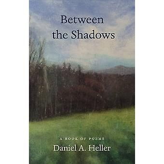 Between the Shadows - A Book of Poems by Daniel A. Heller - 9780997452