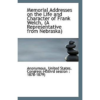 Memorial Addresses on the Life and Character of Frank Welch - (a Repr