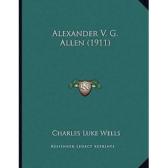 Alexander V. G. Allen (1911) by Charles Luke Wells - 9781166395896 Bo