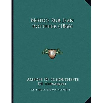 Notice Sur Jean Rotthier (1866) by Amedee De Schoutheete De Tervarent