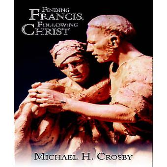 Finding Francis - Following Christ by Michael H. Crosby - 97815707572