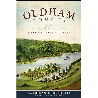 Oldham County - Life at the River's Edge by Nancy Stearns Theiss - 978