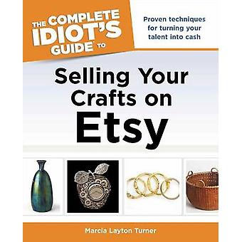 The Complete Idiot's Guide to Selling Your Crafts on Etsy by Unknown