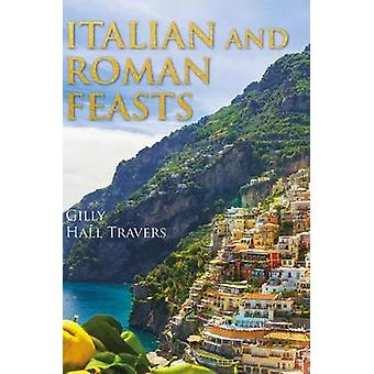 Italian And Roman Feasts by Gilly Hall Travers - 9781788484930 Book