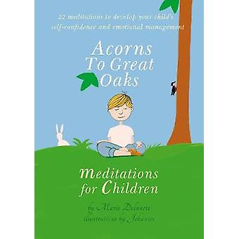 Acorns to Great Oaks - Meditations for Children by Marie Delanote - Jo