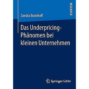Das UnderpricingPhnomen bei kleinen Unternehmen by Bramhoff & Sandra