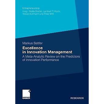 Excellence in innovation Management en metaanalytisk granskning på prediktorer för innovationsresultat av Sattler & Markus