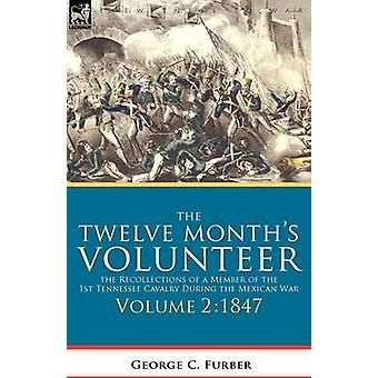 The Twelve Months Volunteer the Recollections of a Member of the 1st Tennessee Cavalry During the Mexican warVolume 2 1847 by Furber & George C.