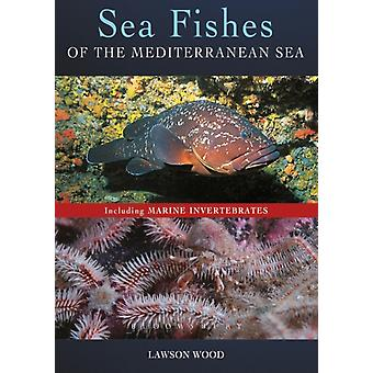 Sea Fishes Of The Mediterranean Including Marine Invertebrat by Lawson Wood