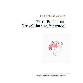 Fredi Fuchs Und Gruselklatz Apfelstrudel by Kolja Lucyshyn & Mischa Lucyshyn
