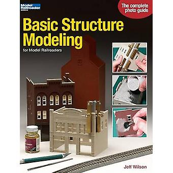 Basic Structure Modeling for Model Railroaders by Wilson & Jeff
