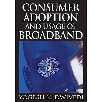 Consumer Adoption and Usage of Broadband by Dwivedi & Yogesh K.
