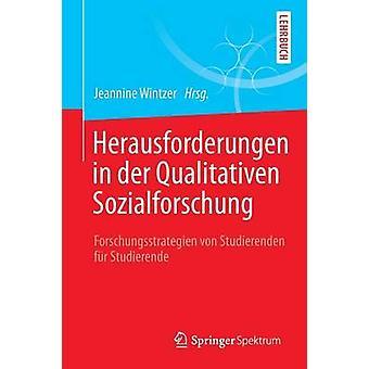Herausforderungen in der Qualitativen Sozialforschung  Forschungsstrategien von Studierenden fr Studierende by Wintzer & Jeannine
