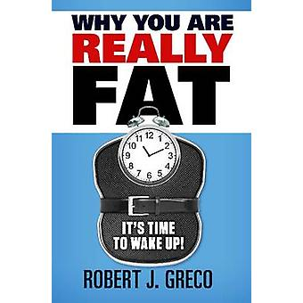Why You Are Really Fat Its Time to Wake Up von Greco & Robert John