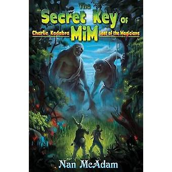 The Secret Key of Mim Charlie Kadabra Last of the Magicians by McAdam & Nan