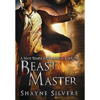 Beast Master A Novel in The Nate Temple Supernatural Thriller Series by Silvers & Shayne