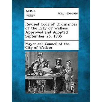 Revised Code of Ordinances of the City of Wallace Approved and Adopted September 25 1905 by Mayor and Council of the City of Wallace