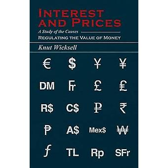 Interest and Prices  A Study of the Causes Regulating the Value of Money by Wicksell & Knut