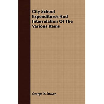 City School Expenditures And Interrelation Of The Various Items by Strayer & George D.