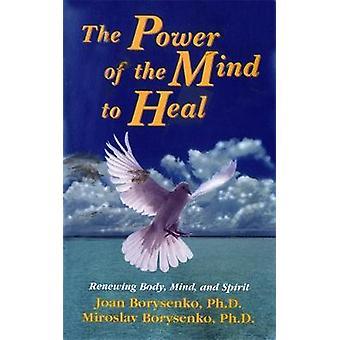 Kracht van de geest om de vernieuwing van lichaam geest en geest te genezen door Borysenko & Joan PhD