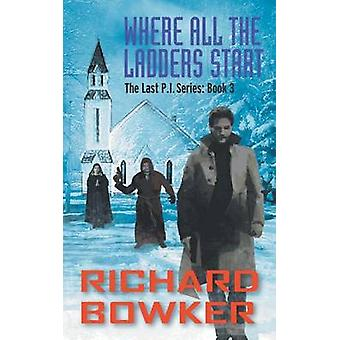 Where All The Ladders Start The Last P.I. Series Book 3 by Bowker & Richard