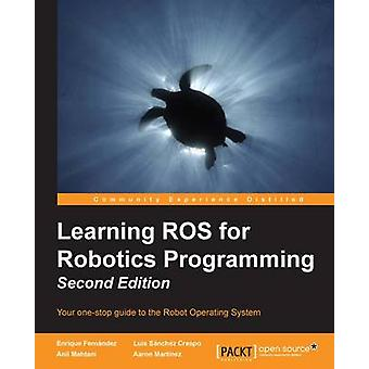 Learning ROS for Robotics Programming  Second Edition Expert techniques for predictive modeling to solve all your data analysis problems by Martinez Romero & Aaron