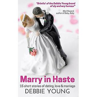 Marry in Haste 15 short stories of dating love and marriage by Young & Debbie