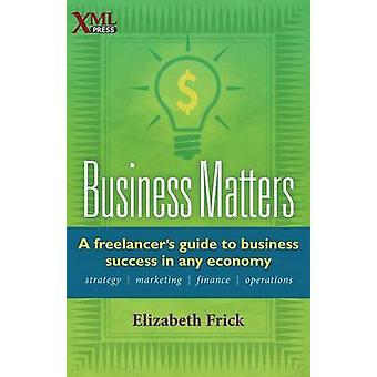 Business Matters A Freelancers Guide to Business Success in Any Economy by Frick & Elizabeth
