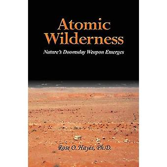 Atomic  Wilderness by O. Hayes & Ph.D. & Rose