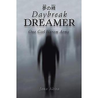 Daybreak Dreamer One Girl Harem Army by Jona Akira