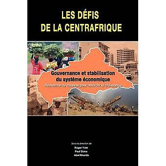 Les defis de la Centrafrique. gouvernance et stabilisation du systeme economique by Yele & Roger