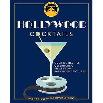 Hollywood Cocktails  Over 95 Recipes Celebrating Films from Paramount Pictures by Cider Mill Press